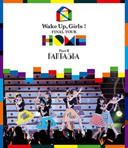 Wake Up, Girls!  FINAL TOUR - HOME -~ PART II FANTASIA ~ [Blu-ray]/Wake Up,Girls!